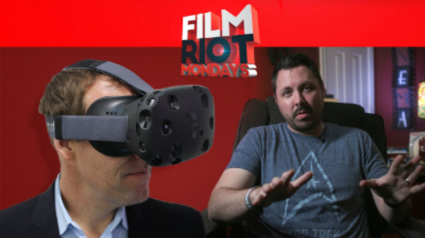 Film Riot - S01E599 - Mondays: Balancing Deadlines & Virtual Reality Vs. Traditional Film