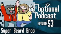 The Co-Optional Podcast - Episode 53 - The Co-Optional Podcast Ep. 53 ft. Super Beard Bros