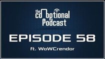 The Co-Optional Podcast - Episode 58 - The Co-Optional Podcast Ep. 58 ft. WoWCrendor