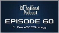 The Co-Optional Podcast - Episode 60 - The Co-Optional Podcast Ep. 60 ft. ForceSC2Strategy
