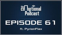 The Co-Optional Podcast - Episode 61 - The Co-Optional Podcast Ep. 61 ft. PyrionFlax