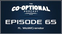 The Co-Optional Podcast - Episode 65 - The Co-Optional Podcast Ep. 65 ft. WoWCrendor
