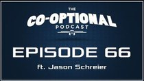 The Co-Optional Podcast - Episode 66 - The Co-Optional Podcast Ep. 66 ft. Jason Schreier