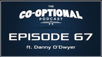 The Co-Optional Podcast - Episode 67 - The Co-Optional Podcast Ep. 67 ft. Danny O'Dwyer