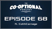 The Co-Optional Podcast - Episode 68 - The Co-Optional Podcast Ep. 68 ft. CohhCarnage