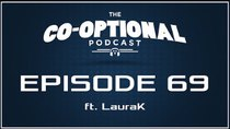 The Co-Optional Podcast - Episode 69 - The Co-Optional Podcast Ep. 69 ft. LauraK
