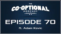 The Co-Optional Podcast - Episode 70 - The Co-Optional Podcast Ep. 70 ft. Adam Kovic