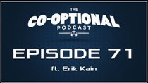 The Co-Optional Podcast - Episode 71 - The Co-Optional Podcast Ep. 71 ft. Erik Kain of Forbes