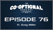 The Co-Optional Podcast - Episode 76 - The Co-Optional Podcast Ep. 76 ft. Greg Miller