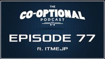The Co-Optional Podcast - Episode 77 - The Co-Optional Podcast Ep. 77 ft. ITMEJP