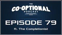 The Co-Optional Podcast - Episode 79 - The Co-Optional Podcast Ep. 79 ft. The Completionist