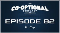 The Co-Optional Podcast - Episode 82 - The Co-Optional Podcast Ep. 82 ft. Cry