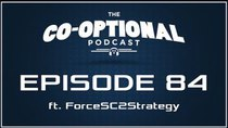 The Co-Optional Podcast - Episode 84 - The Co-Optional Podcast Ep. 84 ft. ForceSC2Strategy