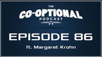 The Co-Optional Podcast - Episode 86 - The Co-Optional Podcast Ep. 86 ft. Margaret Krohn
