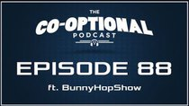 The Co-Optional Podcast - Episode 88 - The Co-Optional Podcast Ep. 88 ft. BunnyHopShow