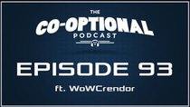 The Co-Optional Podcast - Episode 93 - The Co-Optional Podcast Ep. 93 ft. WoWCrendor