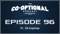 The Co-Optional Podcast - Episode 96 - The Co-Optional Podcast Ep. 96 ft. Octopimp