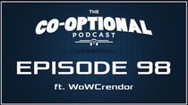 The Co-Optional Podcast - Episode 98 -  The Co-Optional Podcast Ep. 98 ft. WoWCrendor