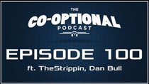 The Co-Optional Podcast - Episode 100 - The Co-Optional Podcast Ep. 100 ft. Strippin & Dan Bull