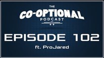 The Co-Optional Podcast - Episode 102 - The Co-Optional Podcast Ep. 102 ft. ProJared