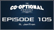 The Co-Optional Podcast - Episode 105 - The Co-Optional Podcast Ep. 105 ft. JonTron
