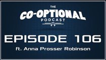 The Co-Optional Podcast - Episode 106 - The Co-Optional Podcast Ep. 106 ft. Anna Prosser Robinson