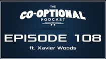 The Co-Optional Podcast - Episode 108 - The Co-Optional Podcast Ep. 108 ft. WWE Superstar Xavier Woods