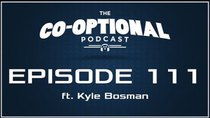 The Co-Optional Podcast - Episode 111 - The Co-Optional Podcast Ep. 111 ft. Kyle Bosman