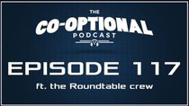 The Co-Optional Podcast - Episode 117 - The Co-Optional Podcast Ep. 117 ft. the Roundtable podcast crew