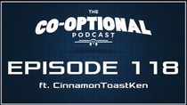 The Co-Optional Podcast - Episode 118 - The Co-Optional Podcast Ep. 118 ft. CinnamonToastKen