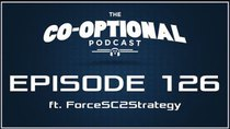 The Co-Optional Podcast - Episode 126 - The Co-Optional Podcast Ep. 126 ft. ForceSC2Strategy
