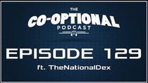 The Co-Optional Podcast - Episode 129 - The Co-Optional Podcast Ep. 129 ft. TheNationalDex