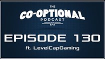 The Co-Optional Podcast - Episode 130 - The Co-Optional Podcast Ep. 130 ft. LevelCapGaming