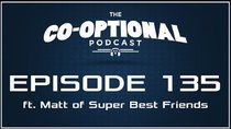 The Co-Optional Podcast - Episode 135 - The Co-Optional Podcast Ep. 135 ft. Matt of Super Best Friends...