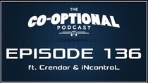 The Co-Optional Podcast - Episode 136 - The Co-Optional Podcast Ep. 136 ft. Crendor & iNcontroL