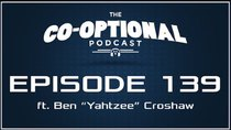 The Co-Optional Podcast - Episode 139 - The Co-Optional Podcast Ep. 139 ft. Ben (Yahtzee) Croshaw