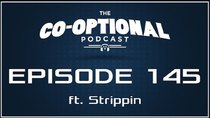 The Co-Optional Podcast - Episode 145 - The Co-Optional Podcast Ep. 145 ft. Strippin