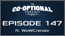 The Co-Optional Podcast - Episode 147 - The Co-Optional Podcast Ep. 147 ft. WoWCrendor