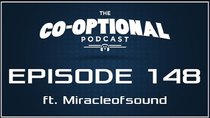 The Co-Optional Podcast - Episode 148 - The Co-Optional Podcast Ep. 148 ft. Miracleofsound