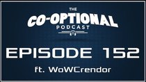 The Co-Optional Podcast - Episode 152 - The Co-Optional Podcast Ep. 152 ft. WoWCrendor