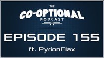 The Co-Optional Podcast - Episode 155 - The Co-Optional Podcast Ep. 155 ft. PyrionFlax