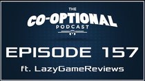 The Co-Optional Podcast - Episode 157 - The Co-Optional Podcast Ep. 157 ft. LazyGameReviews