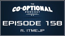 The Co-Optional Podcast - Episode 158 - The Co-Optional Podcast Ep. 158 ft. ITMEJP