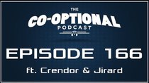 The Co-Optional Podcast - Episode 166 - The Co-Optional Podcast Ep. 166 ft. Crendor & Jirard