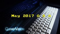 ChinnyVision - Episode 178 - May 2017 Q and A