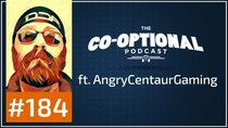 The Co-Optional Podcast - Episode 184 - The Co-Optional Podcast Ep. 184 ft. AngryCentaurGaming