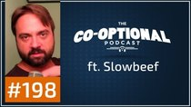 The Co-Optional Podcast - Episode 198 - The Co-Optional Podcast Ep. 198 ft. Slowbeef