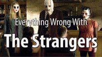 CinemaSins - Episode 19 - Everything Wrong With The Strangers