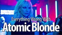 CinemaSins - Episode 31 - Everything Wrong With Atomic Blonde