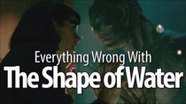 CinemaSins - Episode 32 - Everything Wrong With The Shape of Water